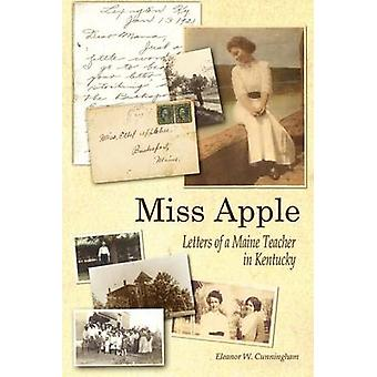 Miss Apple Letters of a Maine Teacher in Kentucky by Cunningham & Eleanor W.