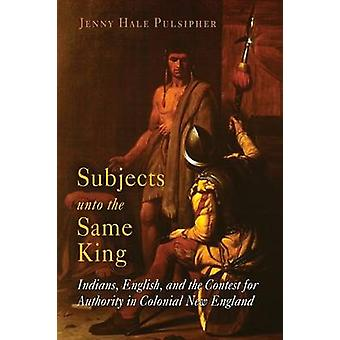 Subjects Unto the Same King - Indians - English and the Contest for Au