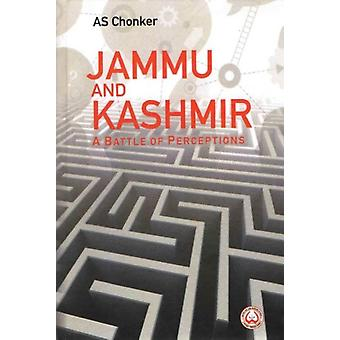 Jammu and Kashmir  A Battle of Perceptions by AS Chonker