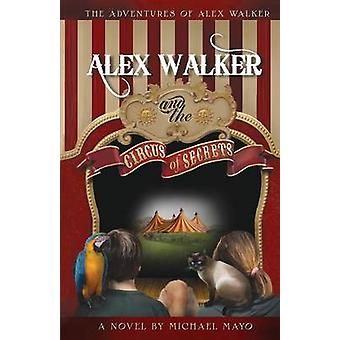 The Adventures of Alex Walker Alex Walker and the Circus of Secrets by Mayo & Michael D.