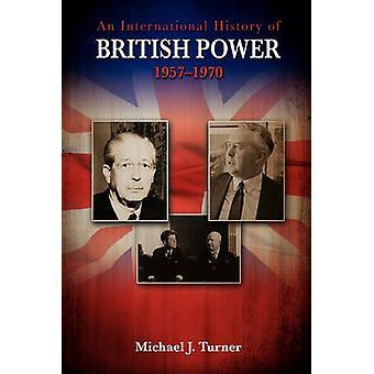 An International History of British Power 19571970 by Turner & Michael J.