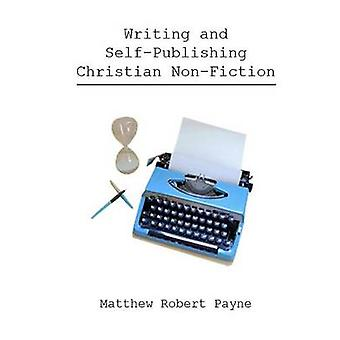 Writing and Self Publishing Christian Nonfiction Simple Tips to Streamline Your First Book by Payne & Matthew Robert