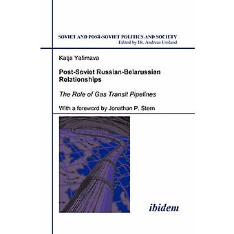 PostSoviet RussianBelarussian Relationships. The Role of Gas Transit Pipelines by Stern & Jonathan P