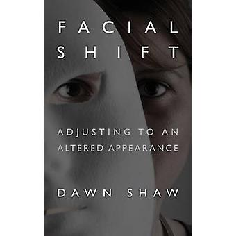 Facial Shift Adjusting to an Altered Appearance by Shaw & Dawn