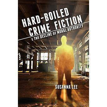 HardBoiled Crime Fiction and the Decline of Moral Authority by Lee & Susanna