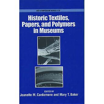 Historic Textiles Papers and Polymers in Museums by Cardamone & Jeanette M.