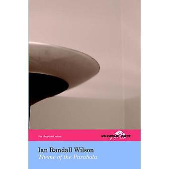 Theme of the Parabola The Hollyridge Press Chapbook Series by Wilson & Ian & Randall