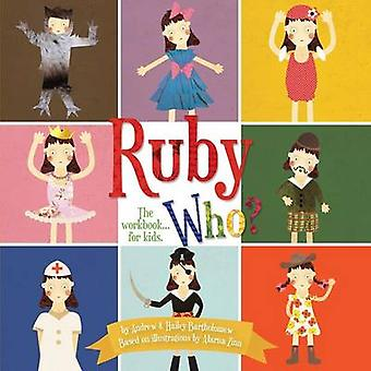 Ruby Who The Workbook... for kids. by Bartholomew & Andrew