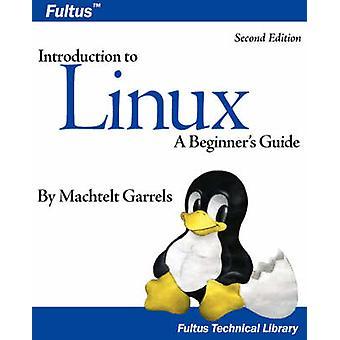 Introduction to Linux Second Edition by Garrels & Machtelt