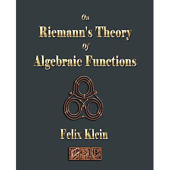 On Riemanns Theory Of Algebraic Functions by Felix Klein