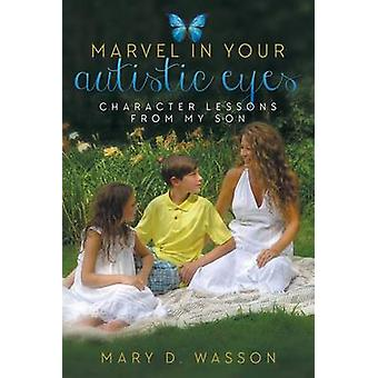 Marvel in Your Autistic Eyes Character Lessons from My Son by Wasson & Mary D.