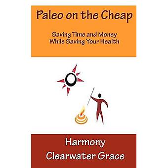 Paleo on the Cheap by Grace & Harmony Clearwater