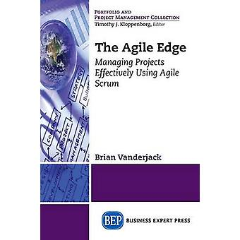 The Agile Edge Managing Projects Effectively Using Agile Scrum by Vanderjack & Brian