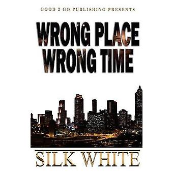 Wrong Place Wrong Time by White & Silk