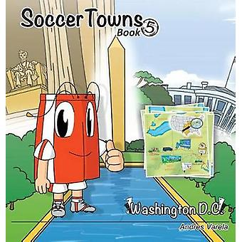 Roundy and Friends Soccertowns Book 5  Washington DC by Varela & Andres