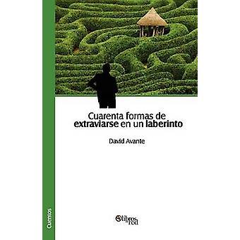 Cuarenta Formas de Extraviarse En Un Laberinto by Avante & David