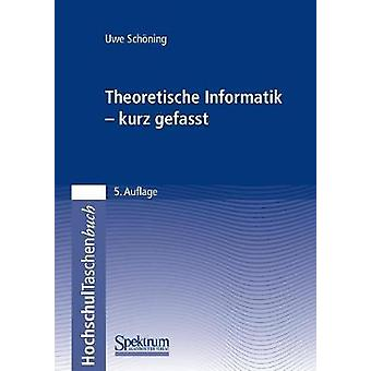Theoretische Informatik  kurz gefasst by Schning & Uwe