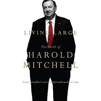 Living Large - The World of Harold Mitchell by Harold Mitchell - 97805