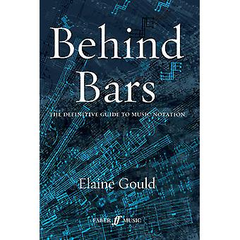 Behind Bars - The Definitive Guide to Music Notation by Elaine Gould -