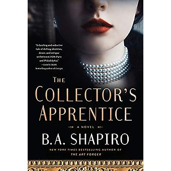 The Collector's Apprentice - A Novel by B. A. Shapiro - 9781616203580