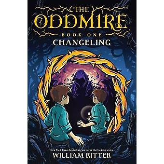 The Oddmire - Book 1 - Changeling by William Ritter - 9781643750330 Bo