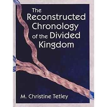 The Reconstructed Chronology of the Divided Kingdom by M.Christine Te