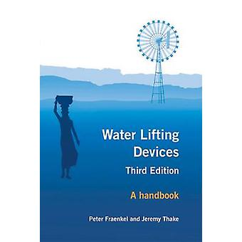 Water Lifting Devices - A Handbook (3rd Revised edition) by Peter Frae