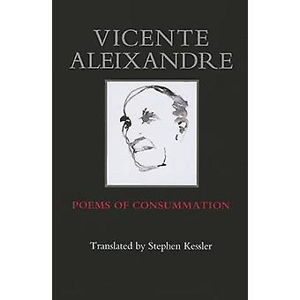 Poems of Consummation by Vicente Aleixandre - Stephen Kessler - 97809