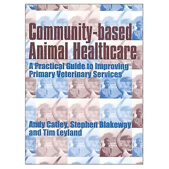 Community-Based Animal Healthcare : A Practical Guide to Improving Primary Veterinary Services