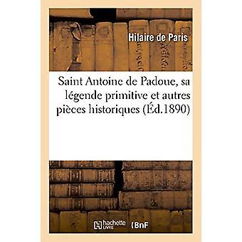Saint Antoine de Padoue - Sa L�gende Primitive Et Autres Piï¿Â