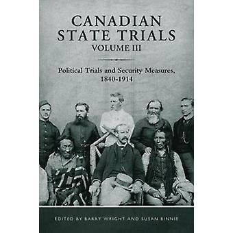 Canadian State Trials Volume III  Political Trials and Security Measures 18401914 by Edited by Barry Wright & Edited by Susan Binnie