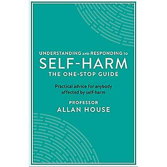 Understanding and Responding to Self-Harm - The One Stop Guide - Practi