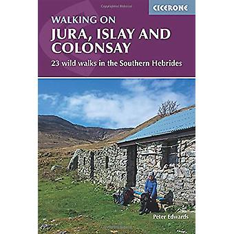 Walking on Jura - Islay and Colonsay - 23 wild walks in the Southern H