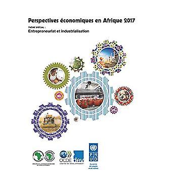 Perspectives Economiques En Afrique 2017 Entrepreneuriat Et Industria