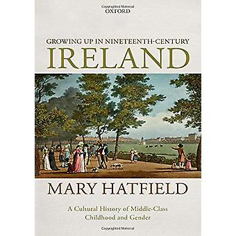 Growing Up in Nineteenth-Century Ireland - A Cultural History of Middl