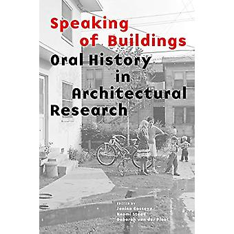 Speaking of Buildings - Oral History in Architectural Research by Naom