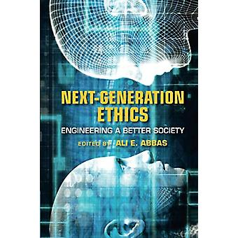 Next-Generation Ethics - Engineering a Better Society by Ali E. Abbas