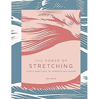 The Power of Stretching - Simple Practices to Support Wellbeing by Bob