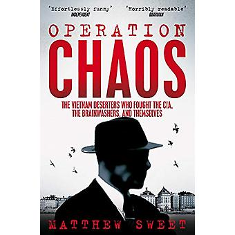 Operation Chaos - The Vietnam Deserters Who Fought the CIA - the Brain