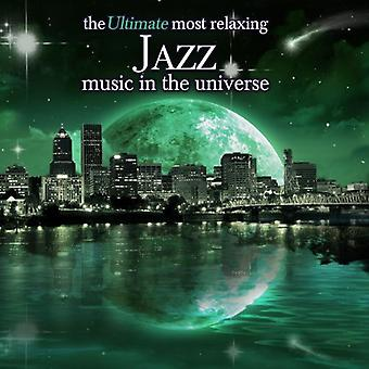 Ultimate Most Relaxing Jazz Music in the Universe - Ultimate Most Relaxing Jazz Music in the Universe [CD] USA import