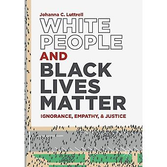 White People and Black Lives Matter  Ignorance Empathy and Justice by Johanna C Luttrell