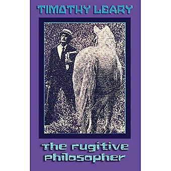 The Fugitive Philosopher (Leary, Timothy) (Leary, Timothy) (Leary, Timothy)