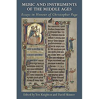 Music and Instruments of the Middle Ages  Essays in Honour of Christopher Page by Knighton & TessSkinner & David