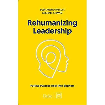 Rehumanizing Leadership: Putting purpose and meaning� back into business