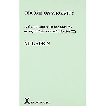 Jerome on Virginity: A Commentary on the Libellus de Virginitate Servanda (Letter 22) (ARCA (Classical & Medieval Texts, Papers & Monographs))