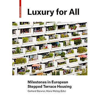 Luxury for All  Milestones in European Stepped Terrace Housing by Edited by Gerhard Steixner & Edited by Maria Welzig