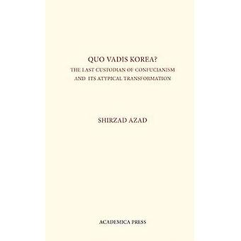 Quo Vadis Korea: The Last Custodian of Confucianism and Its Atypical Transformation