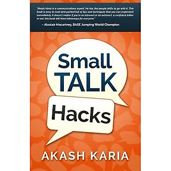 Small Talk Hacks: The People and Communication Skills You Need to Talk to Anyone & Be Instantly Likeable