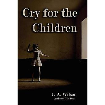 Cry for the Children by C A Wilson - 9781604947489 Book