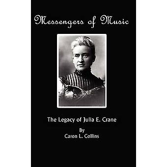 Messengers of Music - The Legacy of Julia E. Crane by Caron L. Collins